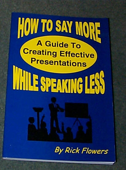 Image for HOW TO SAY MORE WHILE SPEAKING LESS - A GUIDE TO CREATING EFFECTIVE PRESENTATIONS